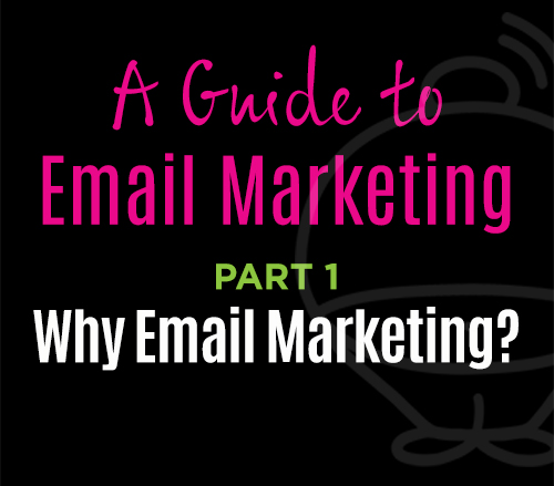 A Guide to email marketing - Why email marketing?