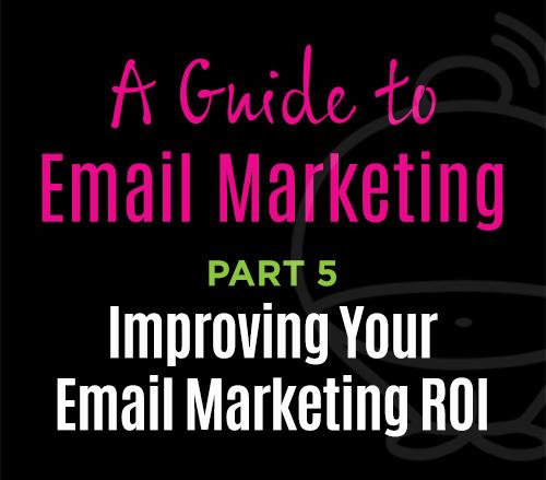 Email Marketing - Improving your Email Marketing ROI
